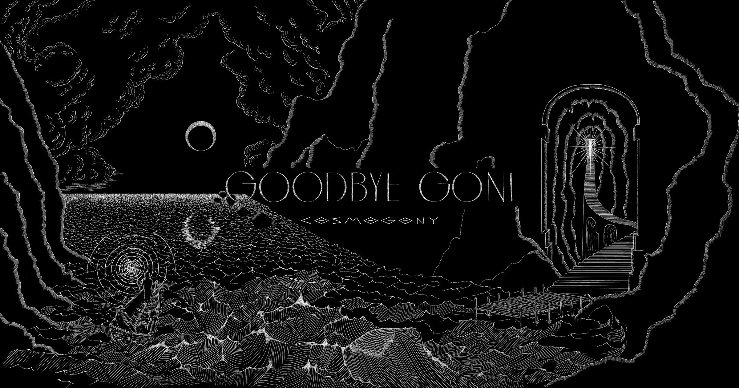 GOODBYE GONI – COSMOGONY